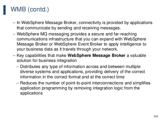 118 WMB (contd.) – In WebSphere Message Broker, connectivity is provided by applications that communicate by sending and r...
