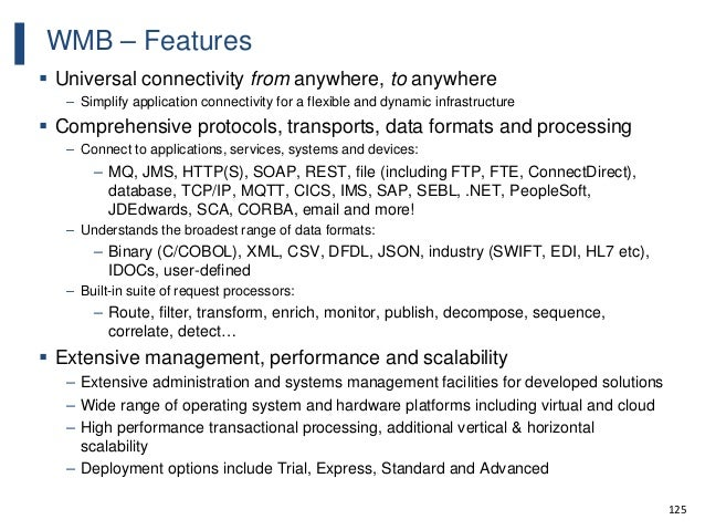 125 WMB – Features  Universal connectivity from anywhere, to anywhere – Simplify application connectivity for a flexible ...