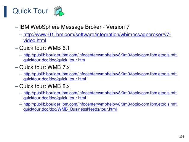 126 Quick Tour – IBM WebSphere Message Broker - Version 7 – http://www-01.ibm.com/software/integration/wbimessagebroker/v7...