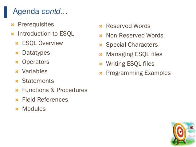 13 Agenda contd…  Prerequisites  Introduction to ESQL  ESQL Overview  Datatypes  Operators  Variables  Statements ...