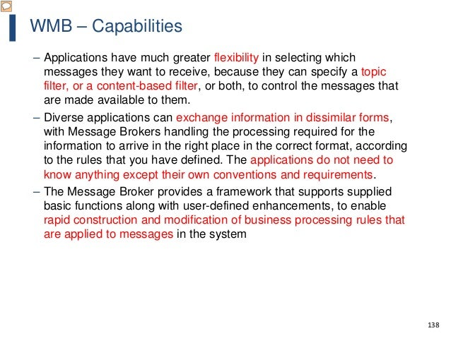 138 WMB – Capabilities – Applications have much greater flexibility in selecting which messages they want to receive, beca...