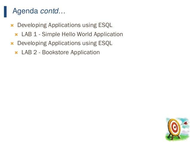 14 Agenda contd…  Developing Applications using ESQL  LAB 1 - Simple Hello World Application  Developing Applications u...