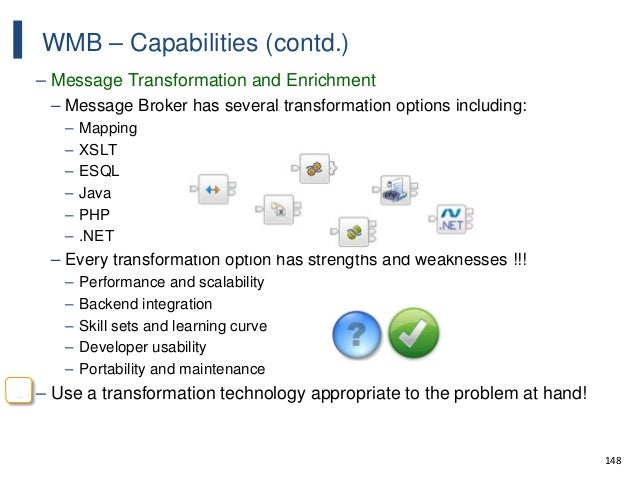 148 WMB – Capabilities (contd.) – Message Transformation and Enrichment – Message Broker has several transformation option...