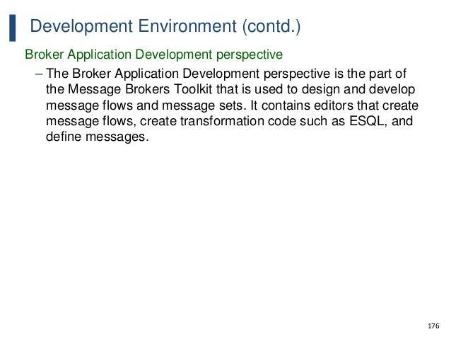 176 Development Environment (contd.) Broker Application Development perspective – The Broker Application Development persp...