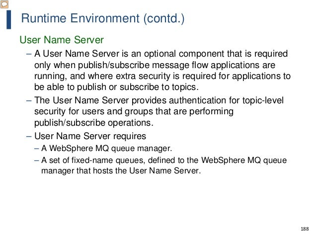 188 Runtime Environment (contd.) User Name Server – A User Name Server is an optional component that is required only when...