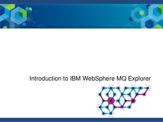 Introduction to IBM WebSphere MQ Explorer