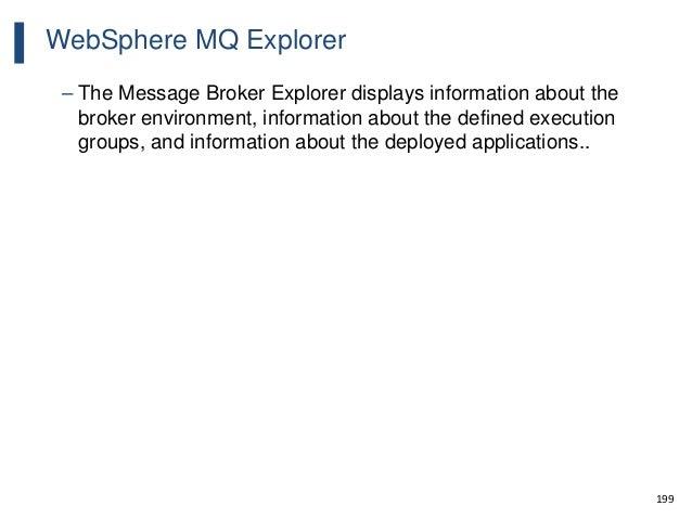 199 WebSphere MQ Explorer – The Message Broker Explorer displays information about the broker environment, information abo...