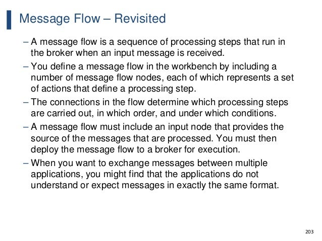 203 Message Flow – Revisited – A message flow is a sequence of processing steps that run in the broker when an input messa...