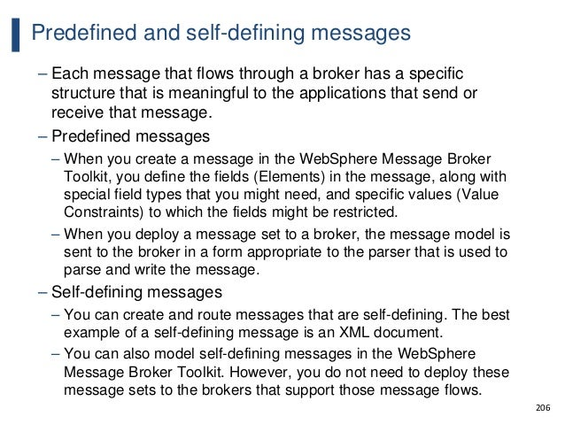 206 Predefined and self-defining messages – Each message that flows through a broker has a specific structure that is mean...