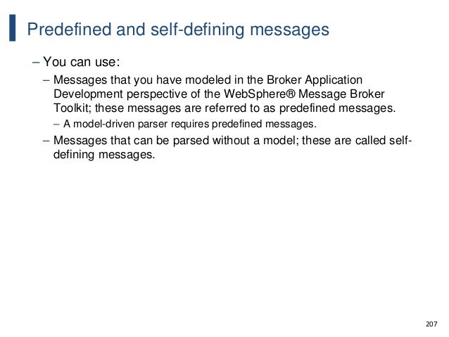 207 Predefined and self-defining messages – You can use: – Messages that you have modeled in the Broker Application Develo...