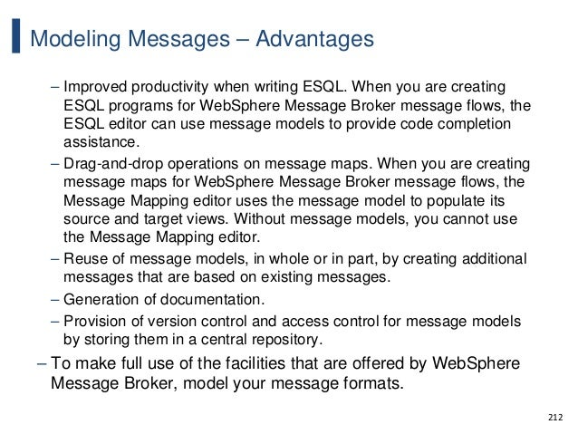 212 Modeling Messages – Advantages – Improved productivity when writing ESQL. When you are creating ESQL programs for WebS...