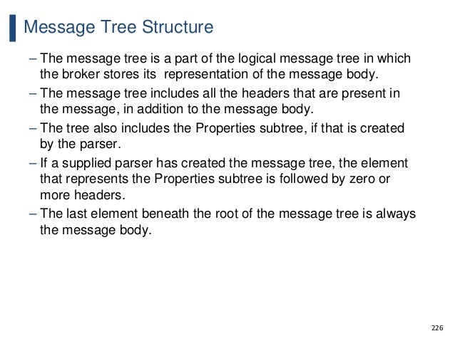 226 Message Tree Structure – The message tree is a part of the logical message tree in which the broker stores its represe...