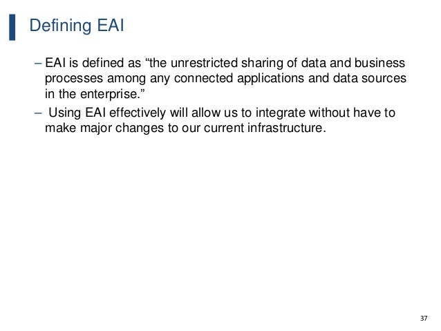 """37 Defining EAI – EAI is defined as """"the unrestricted sharing of data and business processes among any connected applicati..."""