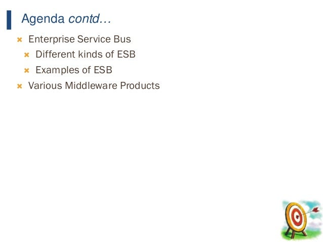 5 Agenda contd…  Enterprise Service Bus  Different kinds of ESB  Examples of ESB  Various Middleware Products