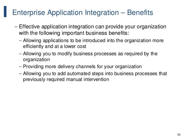 53 Enterprise Application Integration – Benefits – Effective application integration can provide your organization with th...
