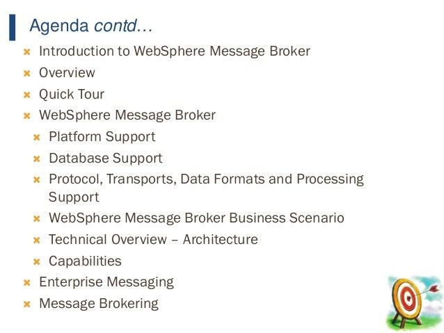6 Agenda contd…  Introduction to WebSphere Message Broker  Overview  Quick Tour  WebSphere Message Broker  Platform S...