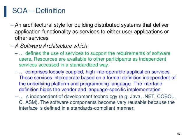 62 SOA – Definition – An architectural style for building distributed systems that deliver application functionality as se...