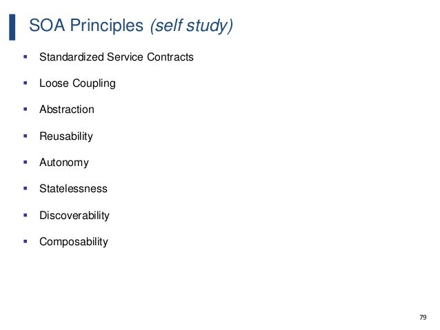 79 SOA Principles (self study)  Standardized Service Contracts  Loose Coupling  Abstraction  Reusability  Autonomy  ...