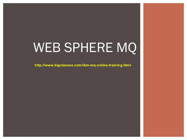 WEB SPHERE MQhttp://www.bigclasses.com/ibm-mq-online-training.html
