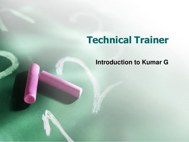 Technical Trainer Introduction to Kumar G