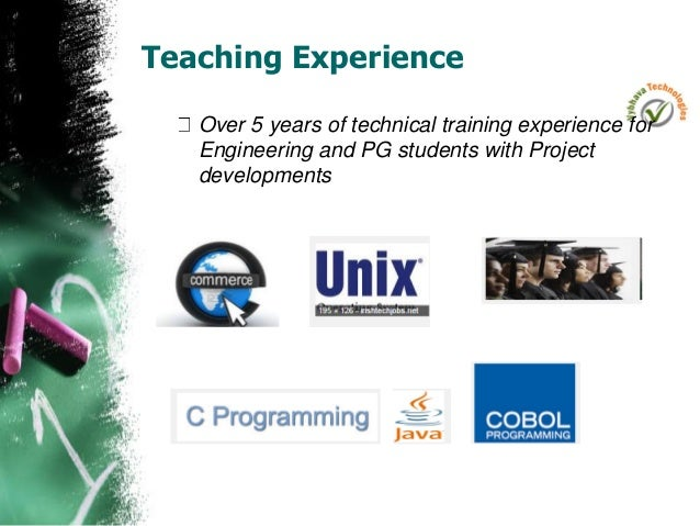 Teaching Experience Over 5 years of technical training experience for Engineering and PG students with Project developments