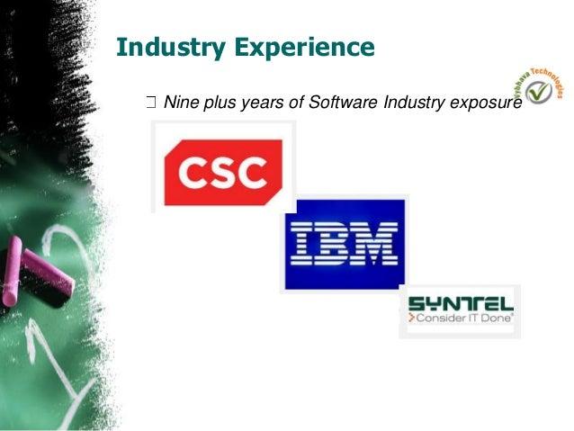 Industry Experience Nine plus years of Software Industry exposure