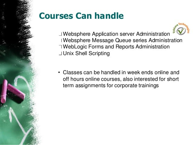Courses Can handle Websphere Application server Administration Websphere Message Queue series Administration WebLogic Form...