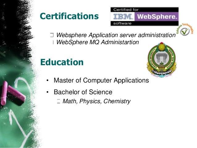 Certifications Websphere Application server administration WebSphere MQ Administartion Education • Master of Computer Appl...