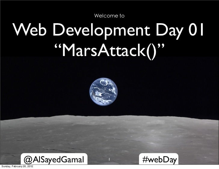 "Welcome to        Web Development Day 01            ""MarsAttack()""                 @AlSayedGamal       1        #webDaySun..."