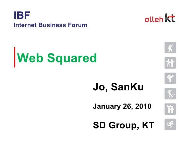 Web Squared  Jo, SanKu January 26, 2010 SD Group, KT IBF Internet Business Forum