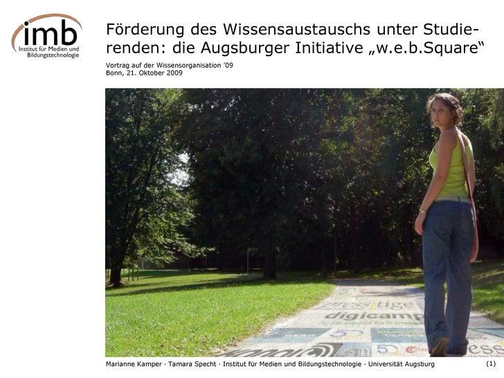 """Förderung des Wissensaustauschs unter Studie-<br />renden: die Augsburger Initiative """"w.e.b.Square""""<br />Vortrag auf der W..."""