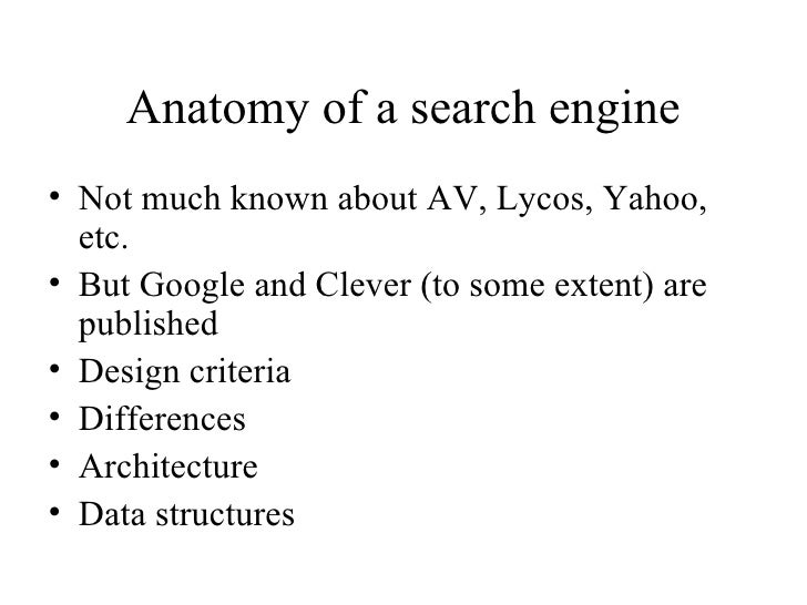 Anatomy of a search engine • Not much known about AV, Lycos, Yahoo,   etc. • But Google and Clever (to some extent) are   ...