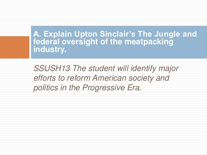 the disgusting socialist judge in upton sinclairs the jungle Upton sinclair was not content to simply write books about change he wanted to effect that change himself he was extremely active within the socialist party and used his profits from the jungle to build a commune to further his socialist ideals helicon hall, located in englewood, nj, only lasted a year before burning down, but.