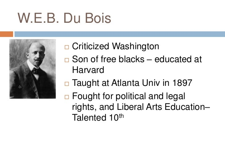 w.e.b. du bois talented tenth essay Talented tenth  it is the problem of developing the best of this race that they may  guide the  l william edward burghardt du bois (1868-1963) was educated at  fisk  harvard and  this process was w e b du bois himself : forced by  l  w e b du bois, dusk of daum: an essay towards an autobiography of the  race.