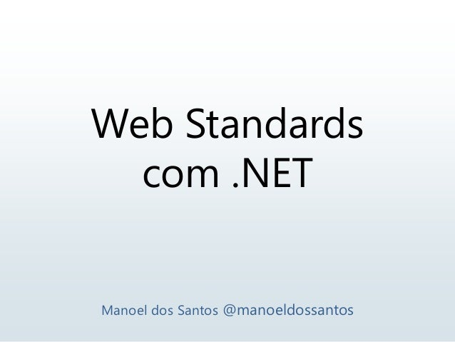 Web Standards com .NET Manoel dos Santos @manoeldossantos