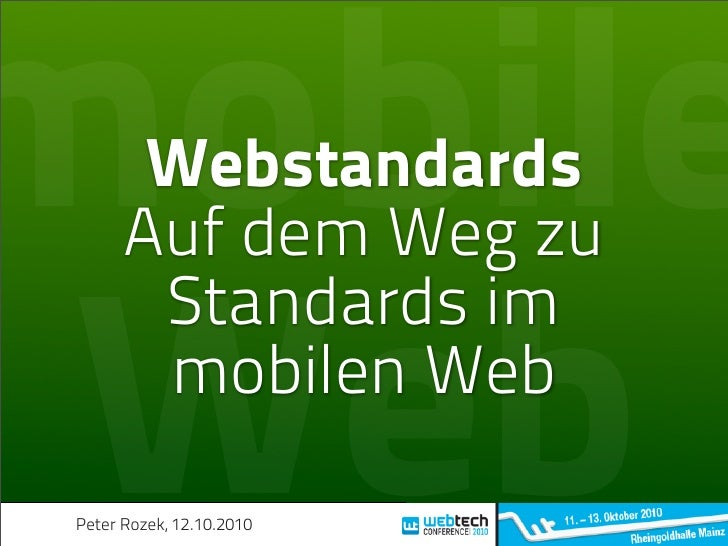 mobile  Webstandards        Auf dem Weg zu         Standards im   Web    mobilen Web   Peter Rozek, 12.10.2010