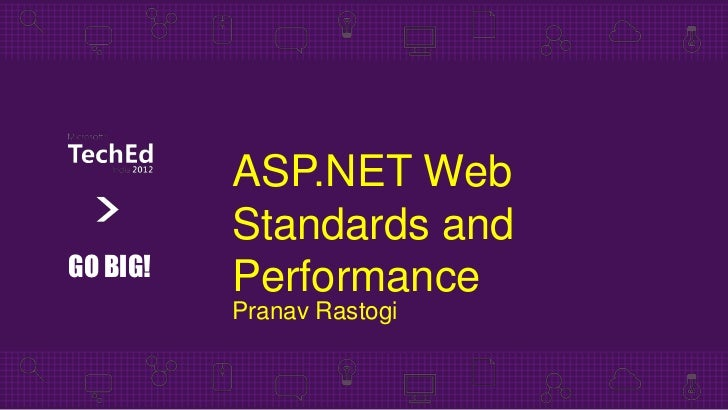 ASP.NET Web          Standards andGO BIG!   Performance          Pranav Rastogi