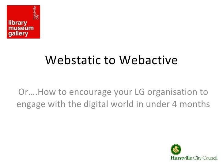 Webstatic to Webactive Or….How to encourage your LG organisation to engage with the digital world in under 4 months
