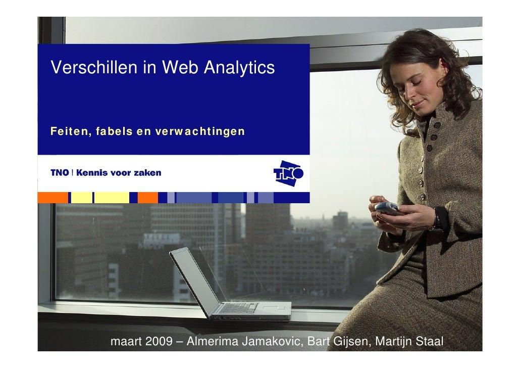 Verschillen in Web Analytics   Feiten, fabels en verwachtingen              maart 2009 – Almerima Jamakovic, Bart Gijsen, ...