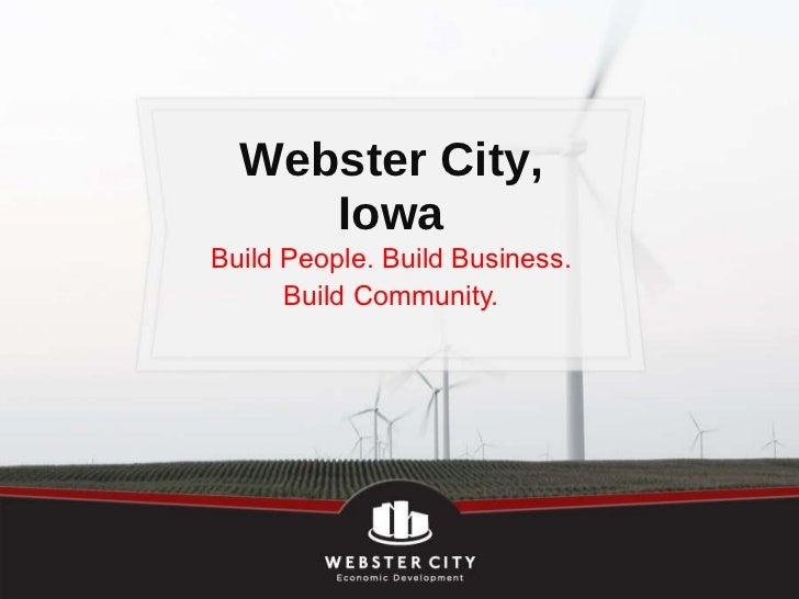 Webster City, Iowa Build People. Build Business. Build Community.