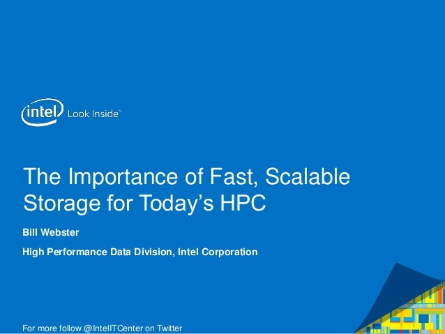 "The Importance of Fast, Scalable Storage for Today""s HPC Bill Webster High Performance Data Division, Intel Corporation Fo..."