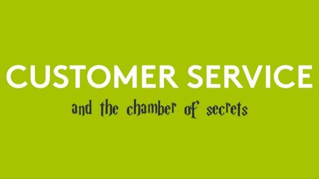 CUSTOM ER SERVICE and The chamber of secrets