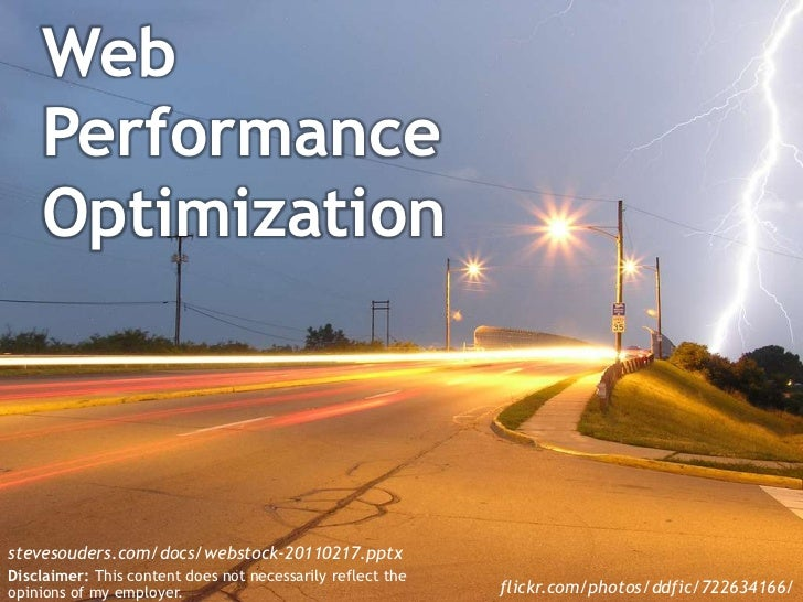 Web Performance Optimization<br />stevesouders.com/docs/webstock-20110217.pptx<br />Disclaimer: This content does not nece...