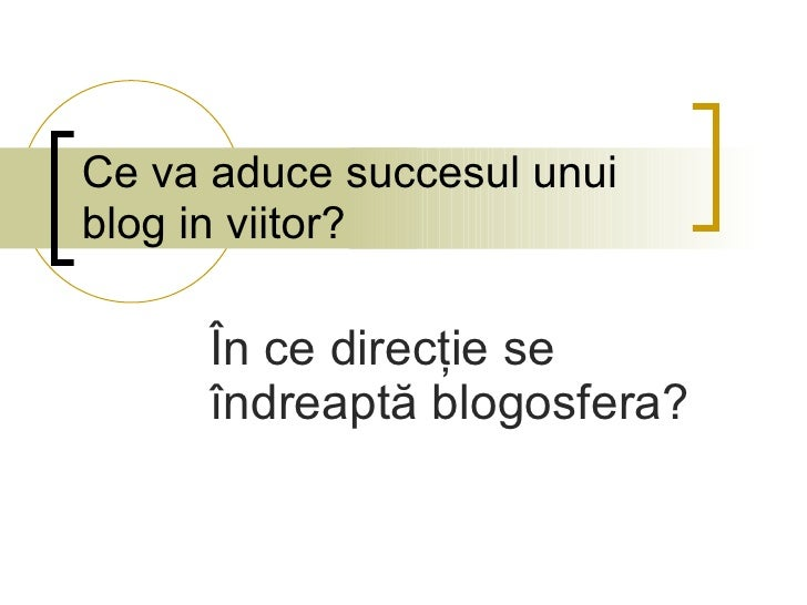 Ce va aduce succesul unui blog in viitor? În ce direcţie se îndreaptă blogosfera?