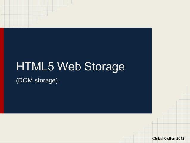 HTML5 Web Storage(DOM storage)                    ©Inbal Geffen 2012