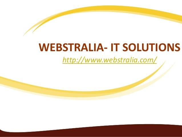 WEBSTRALIA- IT SOLUTIONS http://www.webstralia.com/