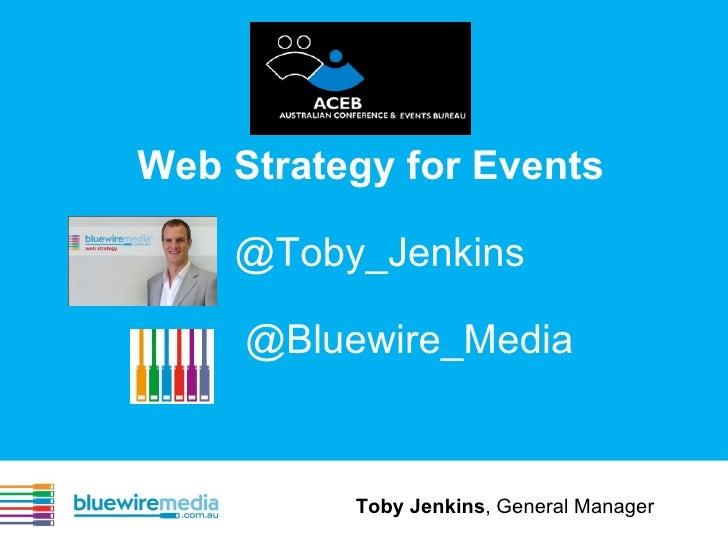 <ul><li>Web Strategy for Events </li></ul><ul><ul><li>@Toby_Jenkins </li></ul></ul><ul><ul><li>  </li></ul></ul><ul><ul><l...