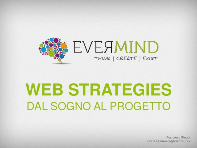 WEB STRATEGIES DAL SOGNO AL PROGETTO Francesco Biacca <francescobiacca@evermind.it>
