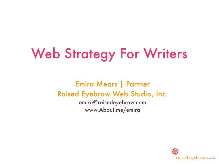 Web Strategy For Writers        Emira Mears | Partner   Raised Eyebrow Web Studio, Inc.         emira@raisedeyebrow.com   ...