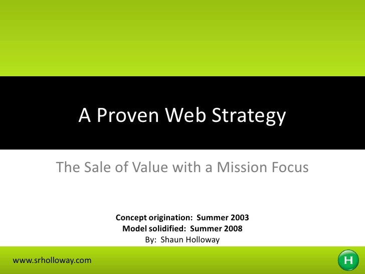 A Proven Web Strategy <br />The Sale of Value with a Mission Focus<br />Concept origination:  Summer 2003<br />Model solid...